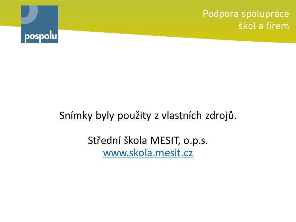 Snímky byly použity z vlastních zdrojů. Střední škola MESIT, o.p.s. www.skola.mesit.cz www.skola.mesit.cz