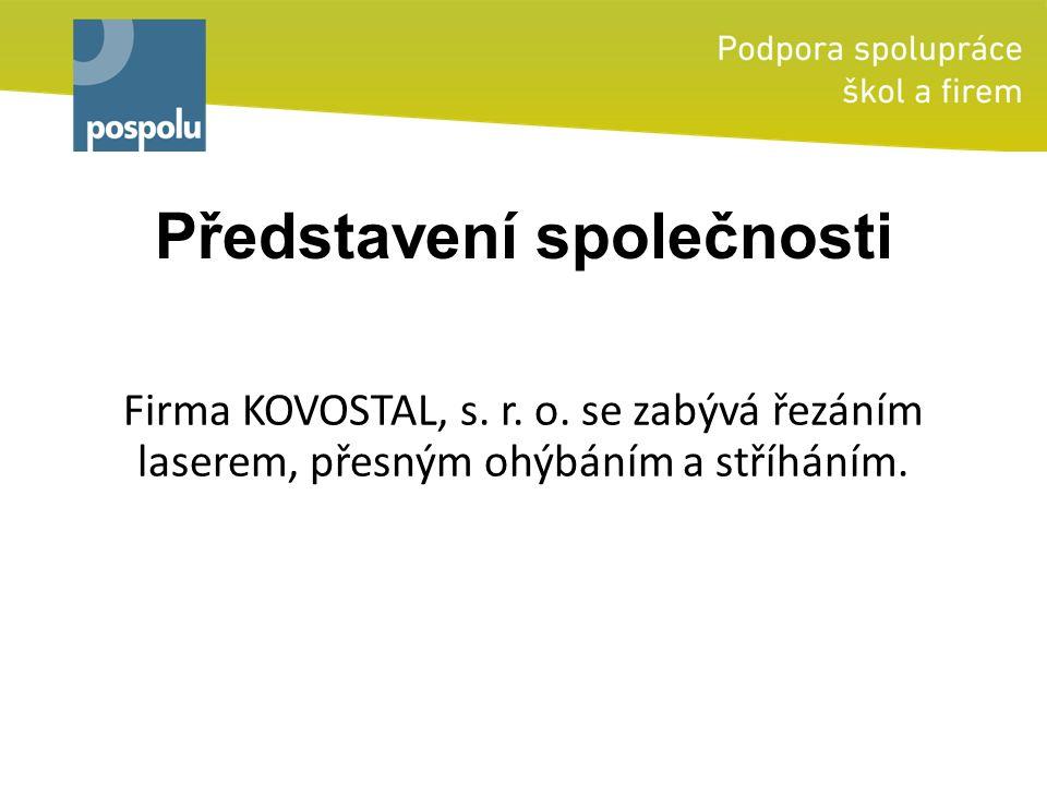 Představení společnosti Firma KOVOSTAL, s. r. o. se zabývá řezáním laserem, přesným ohýbáním a stříháním.