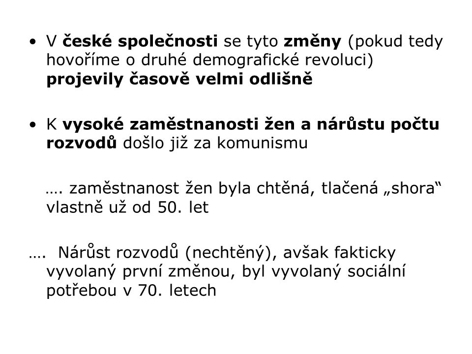 V české společnosti se tyto změny (pokud tedy hovoříme o druhé demografické revoluci) projevily časově velmi odlišně K vysoké zaměstnanosti žen a nárů