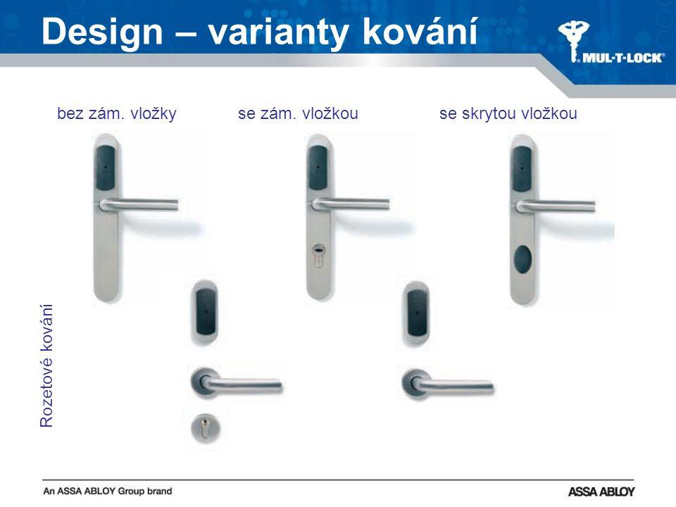 Design – varianty kování bez zám. vložky se zám. vložkou se skrytou vložkou Rozetové kování