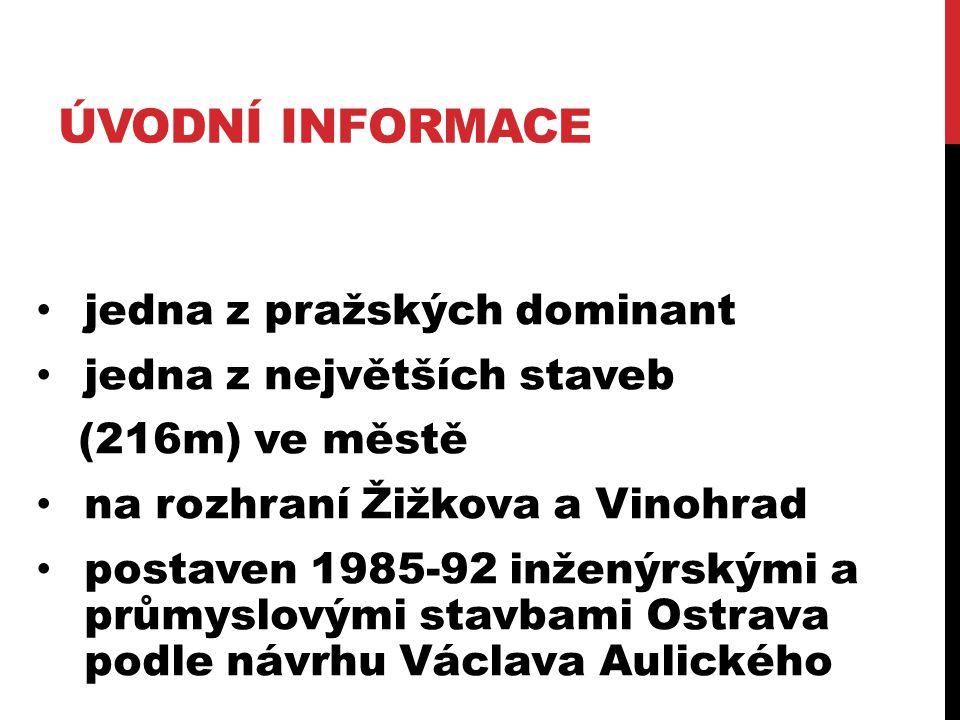 ÚVODNÍ INFORMACE jedna z pražských dominant jedna z největších staveb (216m) ve městě na rozhraní Žižkova a Vinohrad postaven 1985-92 inženýrskými a p