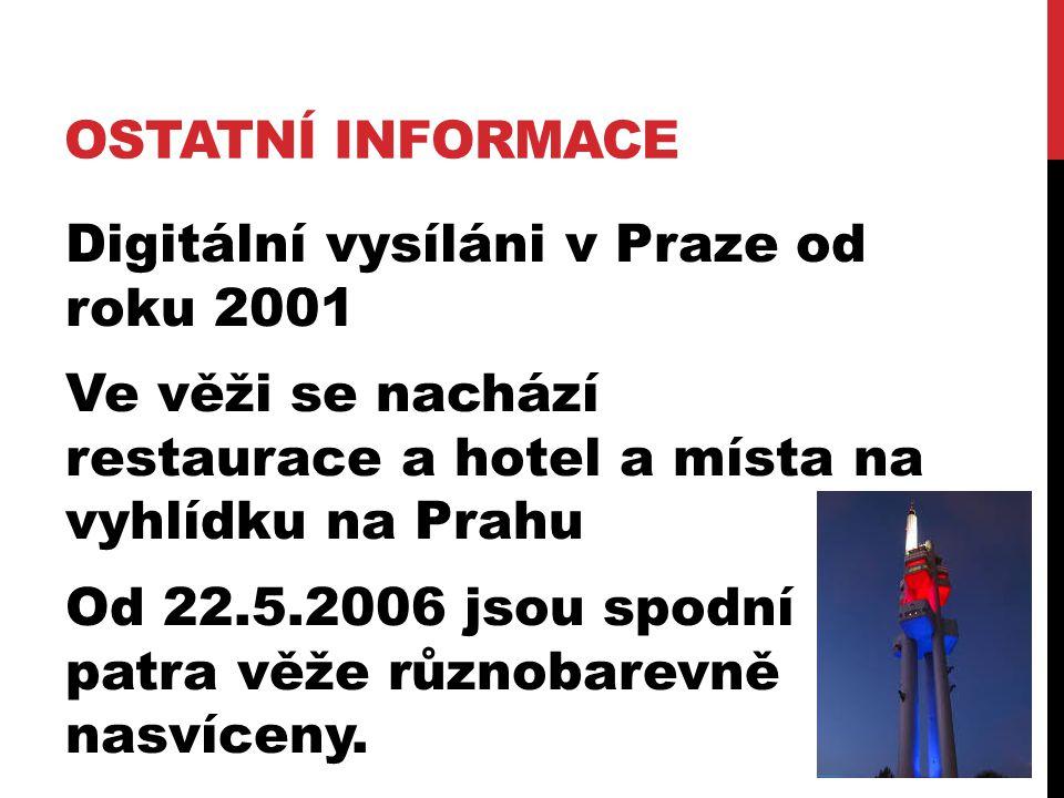 OSTATNÍ INFORMACE Digitální vysíláni v Praze od roku 2001 Ve věži se nachází restaurace a hotel a místa na vyhlídku na Prahu Od 22.5.2006 jsou spodní