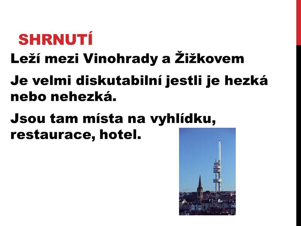 SHRNUTÍ Leží mezi Vinohrady a Žižkovem Je velmi diskutabilní jestli je hezká nebo nehezká. Jsou tam místa na vyhlídku, restaurace, hotel.
