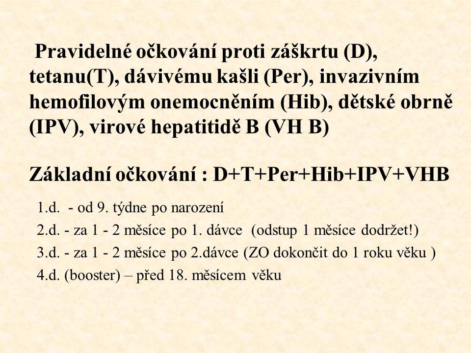 Pravidelné očkování proti záškrtu (D), tetanu(T), dávivému kašli (Per), invazivním hemofilovým onemocněním (Hib), dětské obrně (IPV), virové hepatitid