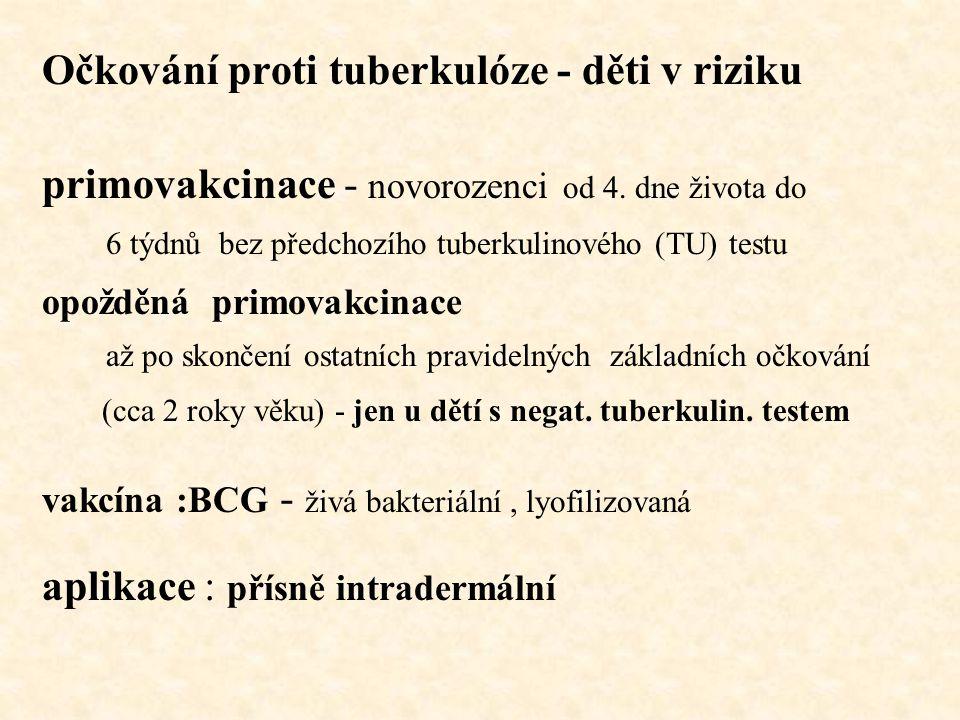 Očkování proti tuberkulóze - děti v riziku primovakcinace - novorozenci od 4. dne života do 6 týdnů bez předchozího tuberkulinového (TU) testu opožděn