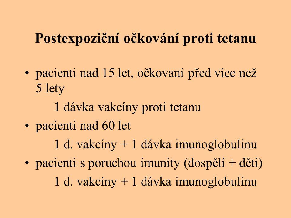 Postexpoziční očkování proti tetanu pacienti nad 15 let, očkovaní před více než 5 lety 1 dávka vakcíny proti tetanu pacienti nad 60 let 1 d. vakcíny +