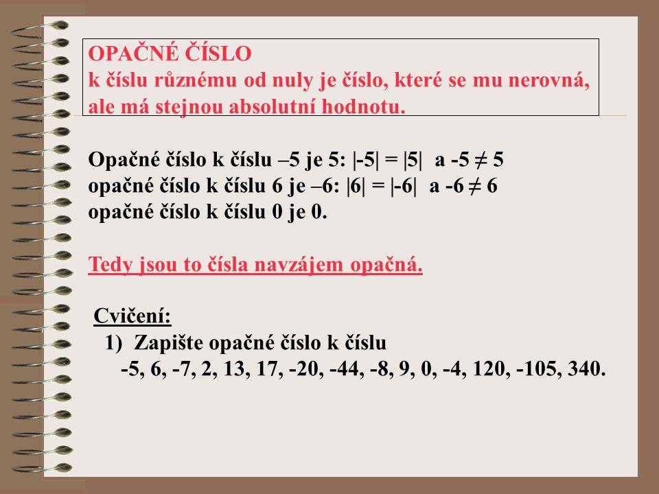 OPAČNÉ ČÍSLO k číslu různému od nuly je číslo, které se mu nerovná, ale má stejnou absolutní hodnotu. Opačné číslo k číslu –5 je 5: |-5| = |5| a -5 ≠