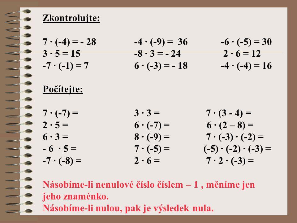 Zkontrolujte: 7 · (-4) = - 28 -4 · (-9) = 36-6 · (-5) = 30 3 · 5 = 15 -8 · 3 = - 24 2 · 6 = 12 -7 · (-1) = 7 6 · (-3) = - 18-4 · (-4) = 16 Počítejte: