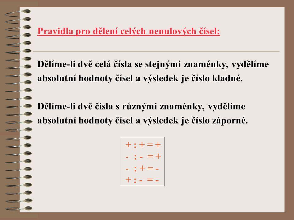 Pravidla pro dělení celých nenulových čísel: Dělíme-li dvě celá čísla se stejnými znaménky, vydělíme absolutní hodnoty čísel a výsledek je číslo kladn