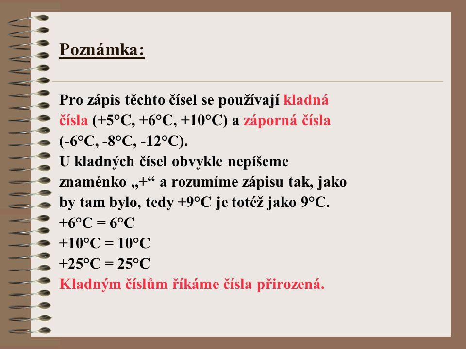 Poznámka: Pro zápis těchto čísel se používají kladná čísla (+5°C, +6°C, +10°C) a záporná čísla (-6°C, -8°C, -12°C). U kladných čísel obvykle nepíšeme