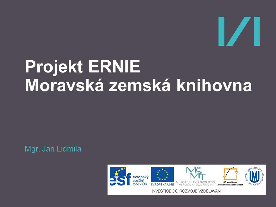 Projekt ERNIE Moravská zemská knihovna Mgr. Jan Lidmila