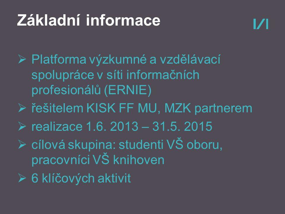Základní informace  Platforma výzkumné a vzdělávací spolupráce v síti informačních profesionálů (ERNIE)  řešitelem KISK FF MU, MZK partnerem  realizace 1.6.