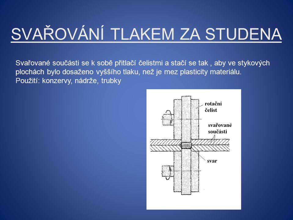 SVAŘOVÁNÍ TLAKEM ZA STUDENA Svařované součásti se k sobě přitlačí čelistmi a stačí se tak, aby ve stykových plochách bylo dosaženo vyššího tlaku, než