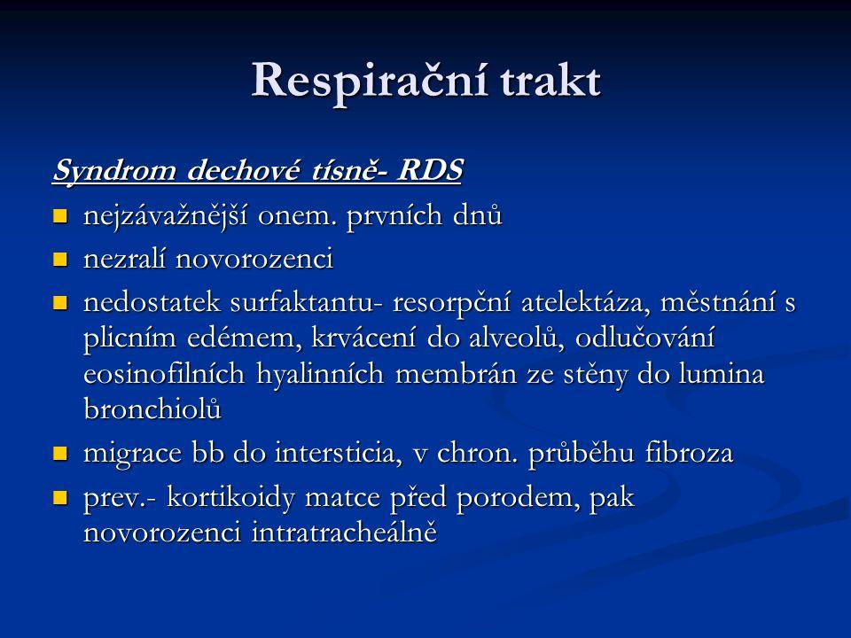 Respirační trakt Syndrom dechové tísně- RDS nejzávažnější onem. prvních dnů nejzávažnější onem. prvních dnů nezralí novorozenci nezralí novorozenci ne