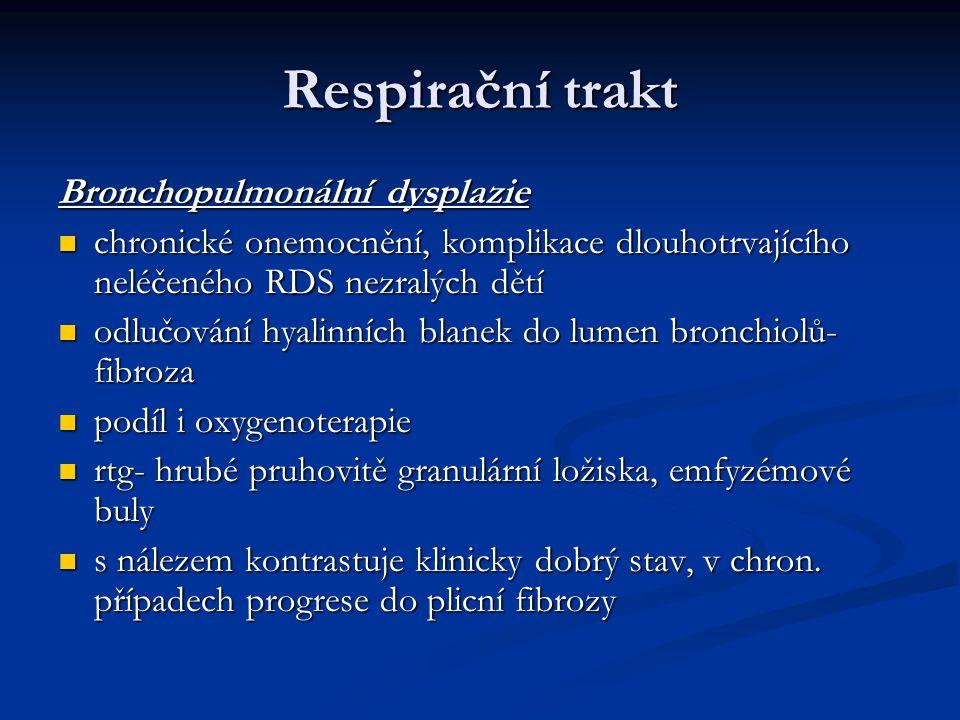 Respirační trakt Bronchopulmonální dysplazie chronické onemocnění, komplikace dlouhotrvajícího neléčeného RDS nezralých dětí chronické onemocnění, kom