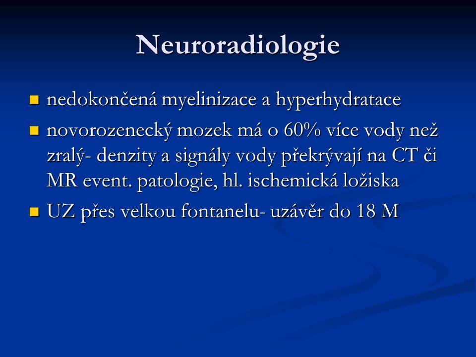 Neuroradiologie nedokončená myelinizace a hyperhydratace nedokončená myelinizace a hyperhydratace novorozenecký mozek má o 60% více vody než zralý- de