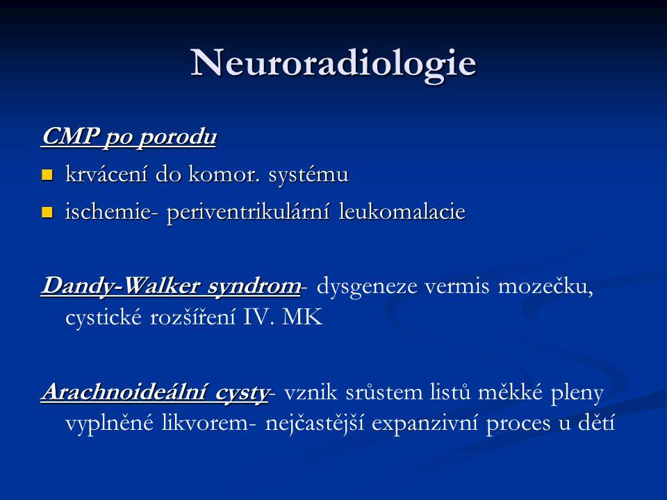 Neuroradiologie CMP po porodu krvácení do komor. systému krvácení do komor. systému ischemie- periventrikulární leukomalacie ischemie- periventrikulár