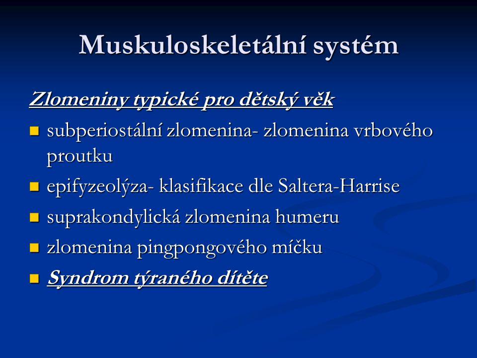 Muskuloskeletální systém Zlomeniny typické pro dětský věk subperiostální zlomenina- zlomenina vrbového proutku subperiostální zlomenina- zlomenina vrb