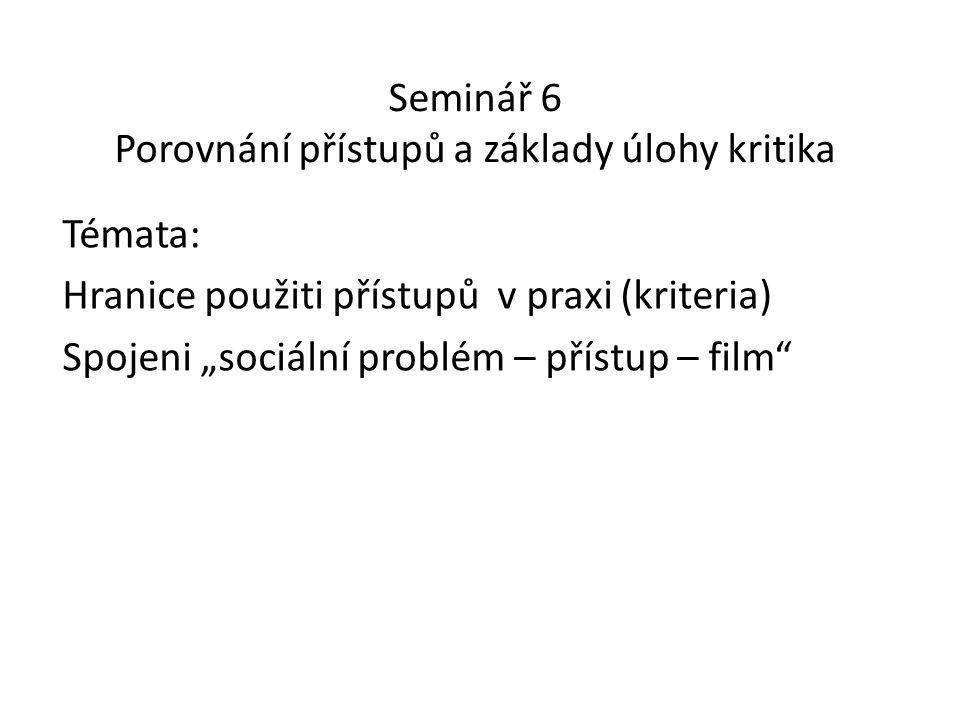 """Seminář 6 Porovnání přístupů a základy úlohy kritika Témata: Hranice použiti přístupů v praxi (kriteria) Spojeni """"sociální problém – přístup – film"""