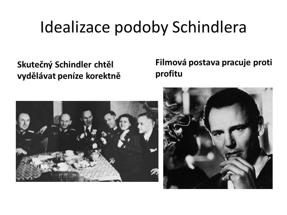 Idealizace podoby Schindlera Hra karty na život Heleny Hirschové, služebné Gothe: Schindler nabízel jako sazku 1 tisíc dolaru když zvítězí, a 2 když prohraje, a to udělají aby Helena zůstala na seznamu Podle svědků to byl úplně fiction