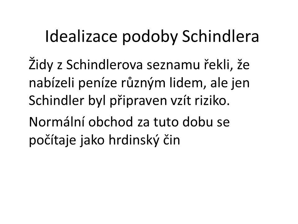 Idealizace podoby Schindlera Židy z Schindlerova seznamu řekli, že nabízeli peníze různým lidem, ale jen Schindler byl připraven vzít riziko.