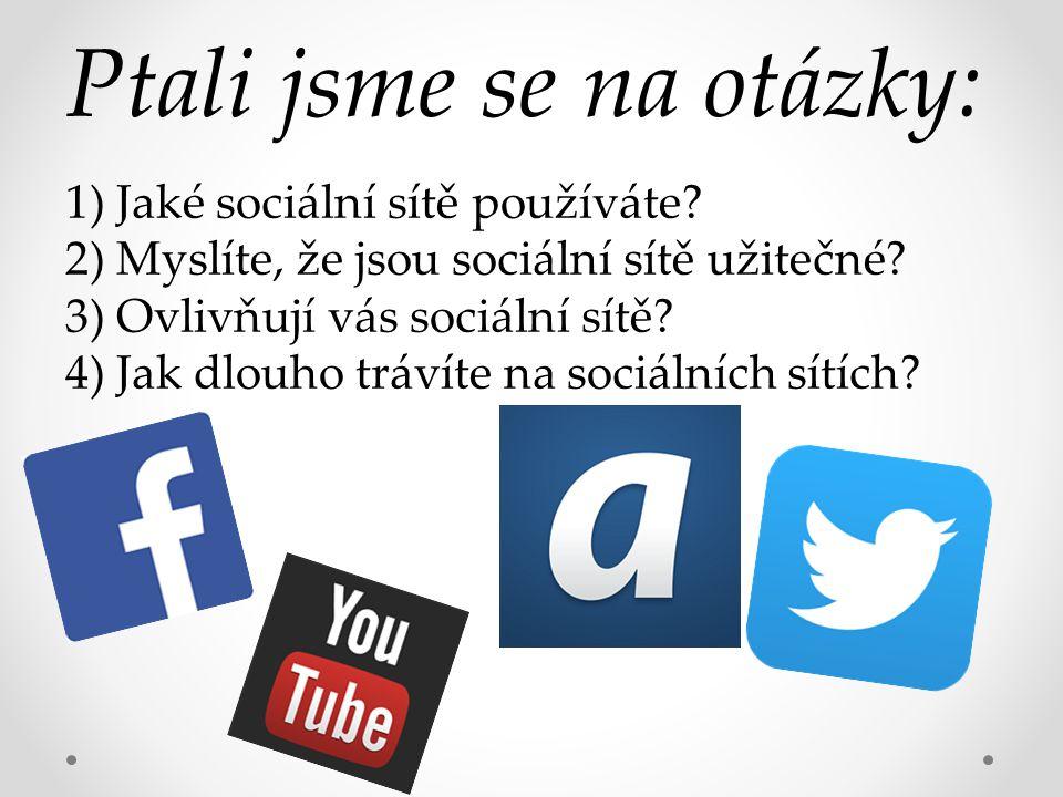 Ptali jsme se na otázky: 1) Jaké sociální sítě používáte.