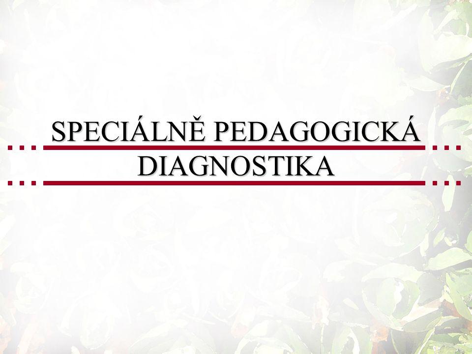 1.Pojetí speciálně pedagogické diagnostiky Cílem je poznání člověka s postižením.