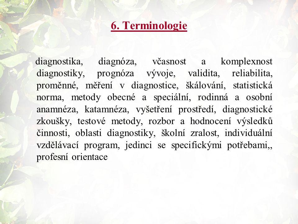 6. Terminologie diagnostika, diagnóza, včasnost a komplexnost diagnostiky, prognóza vývoje, validita, reliabilita, proměnné, měření v diagnostice, šká
