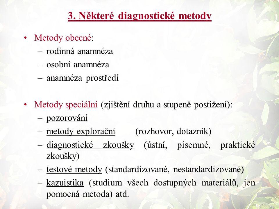 3. Některé diagnostické metody Metody obecné: –rodinná anamnéza –osobní anamnéza –anamnéza prostředí Metody speciální (zjištění druhu a stupeně postiž