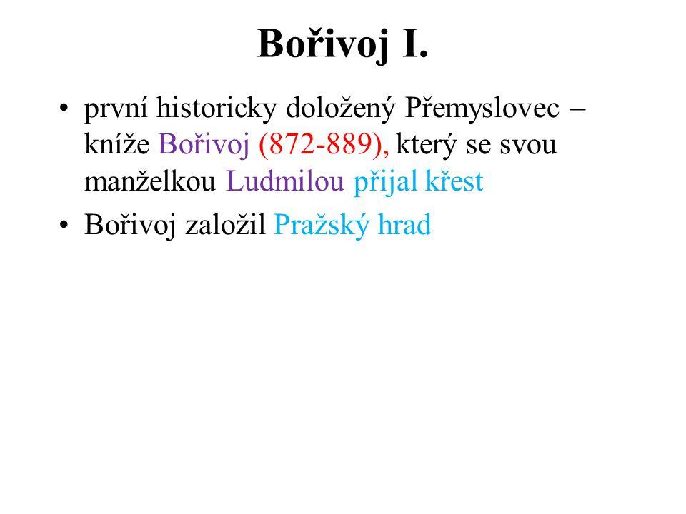 Bořivoj I. první historicky doložený Přemyslovec – kníže Bořivoj (872-889), který se svou manželkou Ludmilou přijal křest Bořivoj založil Pražský hrad