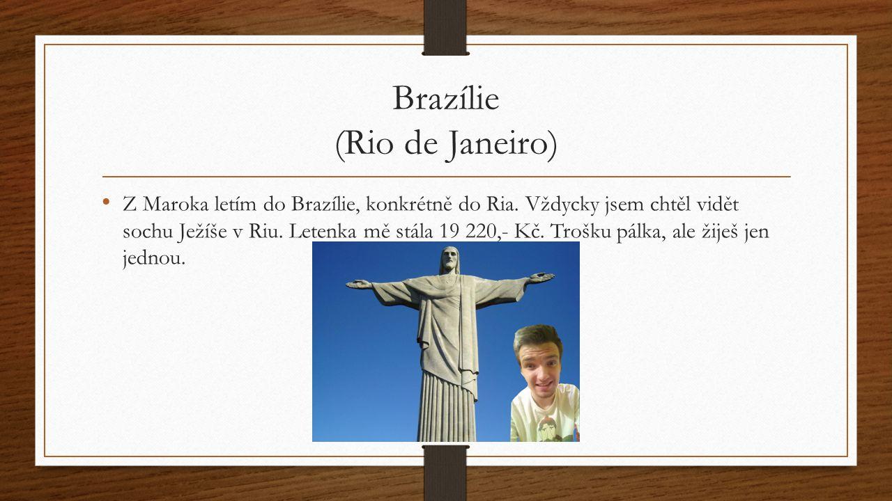 Brazílie (Rio de Janeiro) Z Maroka letím do Brazílie, konkrétně do Ria.