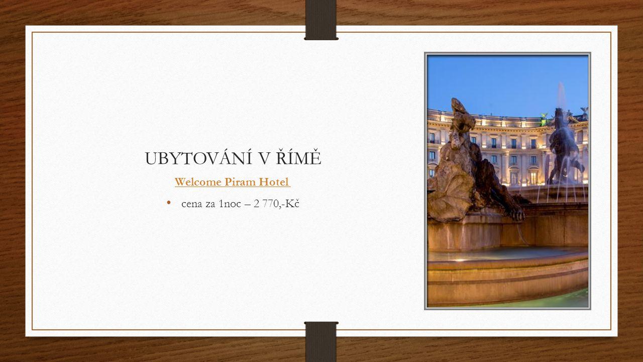 UBYTOVÁNÍ V ŘÍMĚ Welcome Piram Hotel cena za 1noc – 2 770,-Kč