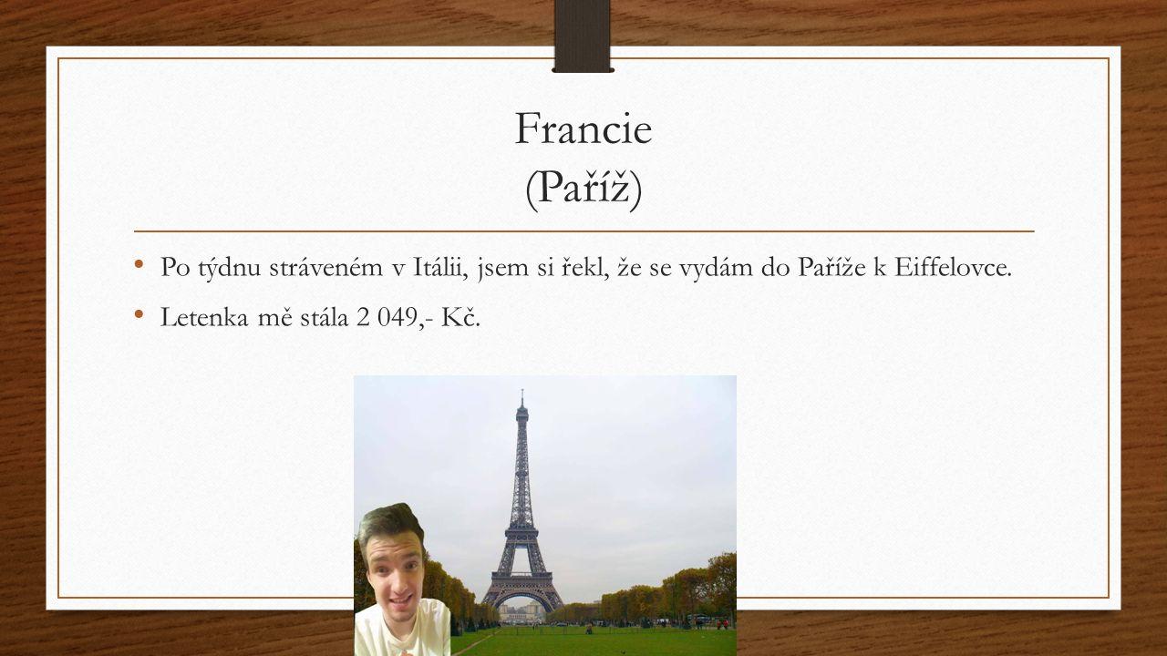 Francie (Paříž) Po týdnu stráveném v Itálii, jsem si řekl, že se vydám do Paříže k Eiffelovce.