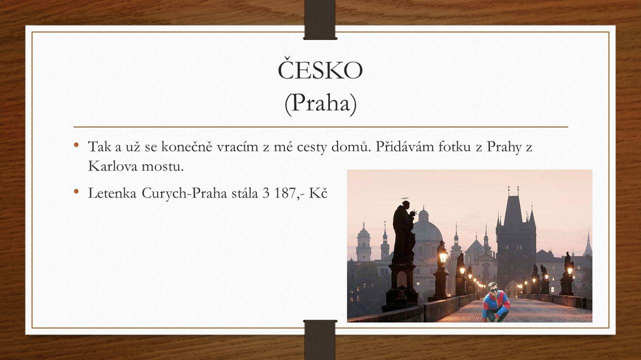 ČESKO (Praha) Tak a už se konečně vracím z mé cesty domů.