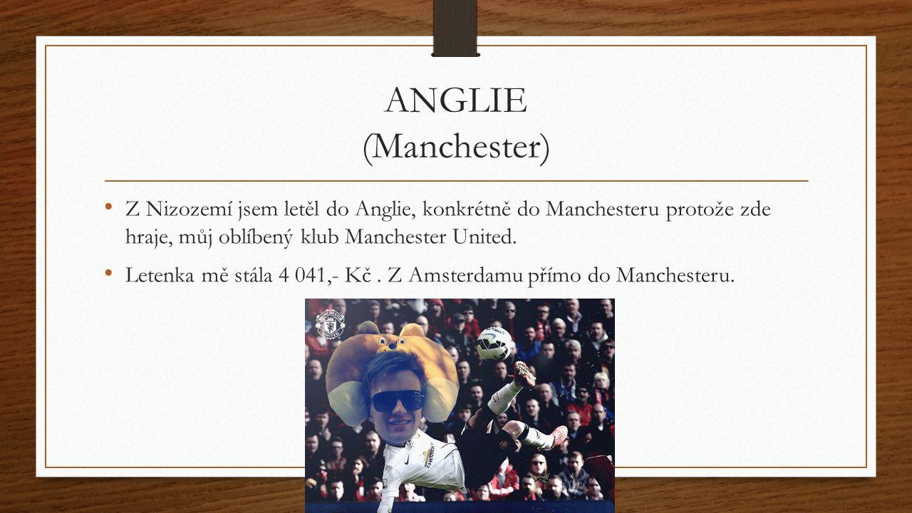 ANGLIE (Manchester) Z Nizozemí jsem letěl do Anglie, konkrétně do Manchesteru protože zde hraje, můj oblíbený klub Manchester United.