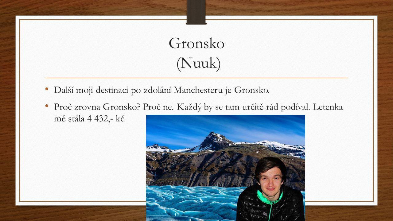 Gronsko (Nuuk) Další moji destinaci po zdolání Manchesteru je Gronsko.