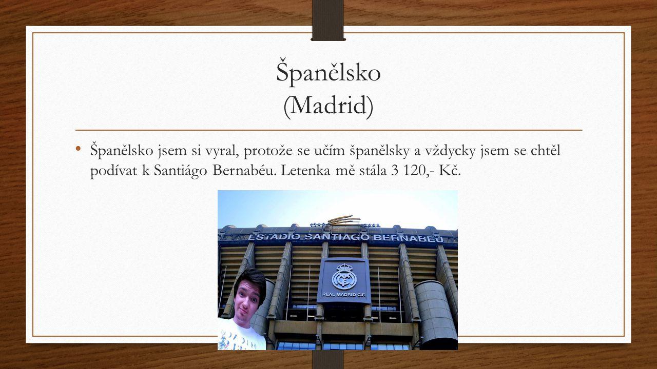 Španělsko (Madrid) Španělsko jsem si vyral, protože se učím španělsky a vždycky jsem se chtěl podívat k Santiágo Bernabéu.