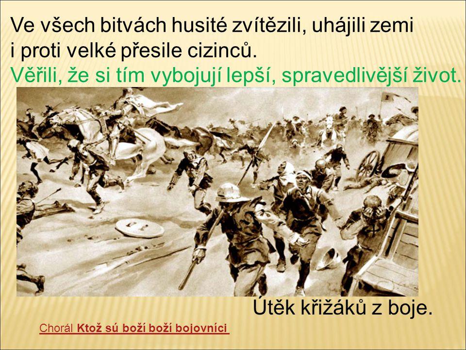 Útěk křižáků z boje. Chorál Ktož sú boží boží bojovníci Ve všech bitvách husité zvítězili, uhájili zemi i proti velké přesile cizinců. Věřili, že si t