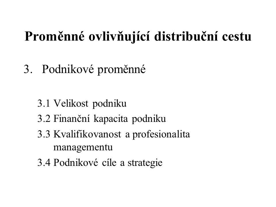 Proměnné ovlivňující distribuční cestu 3.Podnikové proměnné 3.1 Velikost podniku 3.2 Finanční kapacita podniku 3.3 Kvalifikovanost a profesionalita ma