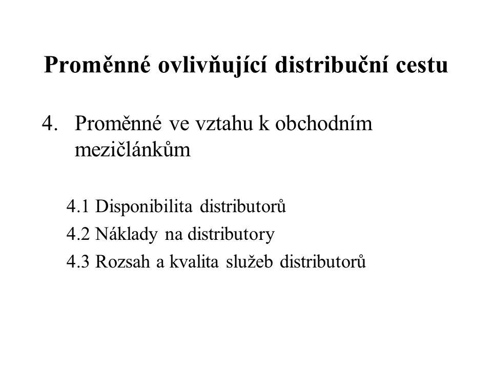 Proměnné ovlivňující distribuční cestu 4.Proměnné ve vztahu k obchodním mezičlánkům 4.1 Disponibilita distributorů 4.2 Náklady na distributory 4.3 Roz