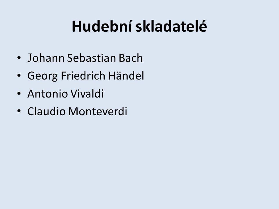 Hudební skladatelé J ohann Sebastian Bach Georg Friedrich Händel Antonio Vivaldi Claudio Monteverdi