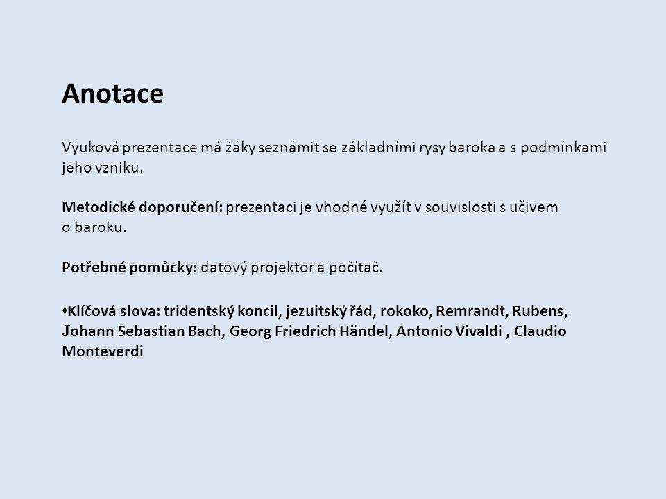Anotace Výuková prezentace má žáky seznámit se základními rysy baroka a s podmínkami jeho vzniku. Metodické doporučení: prezentaci je vhodné využít v