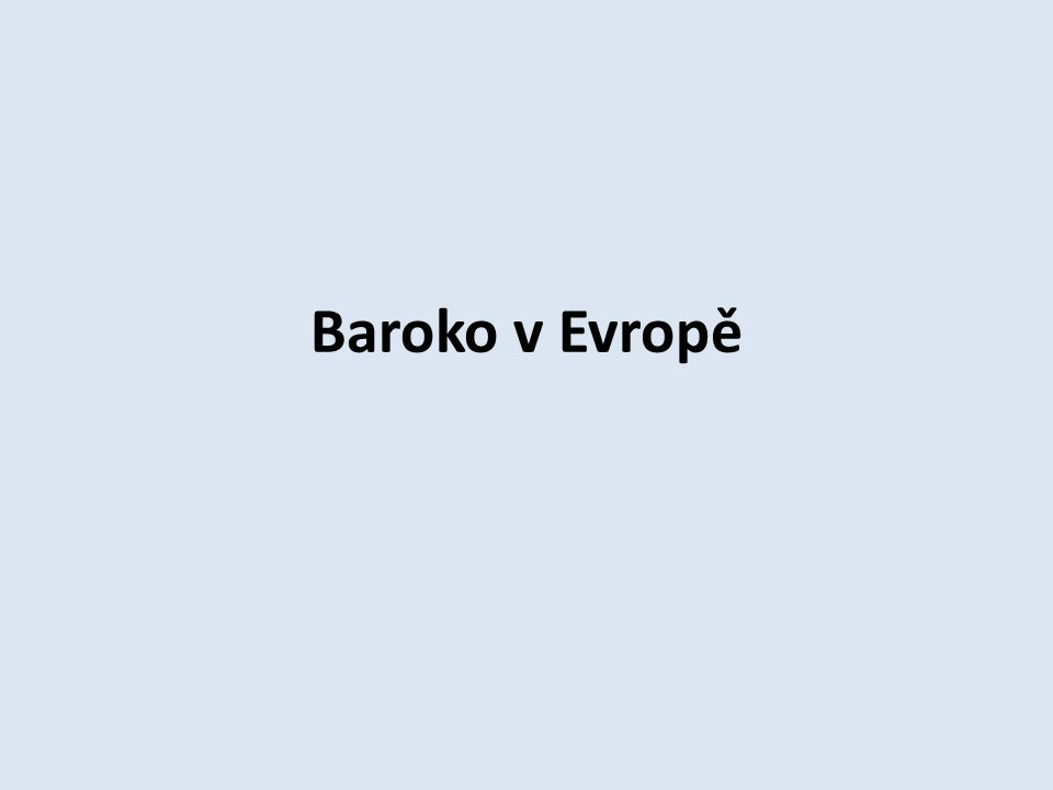 Kontrolní otázky 1.Vysvětli situaci v Evropě 16.století, která podmínila vznik baroka.