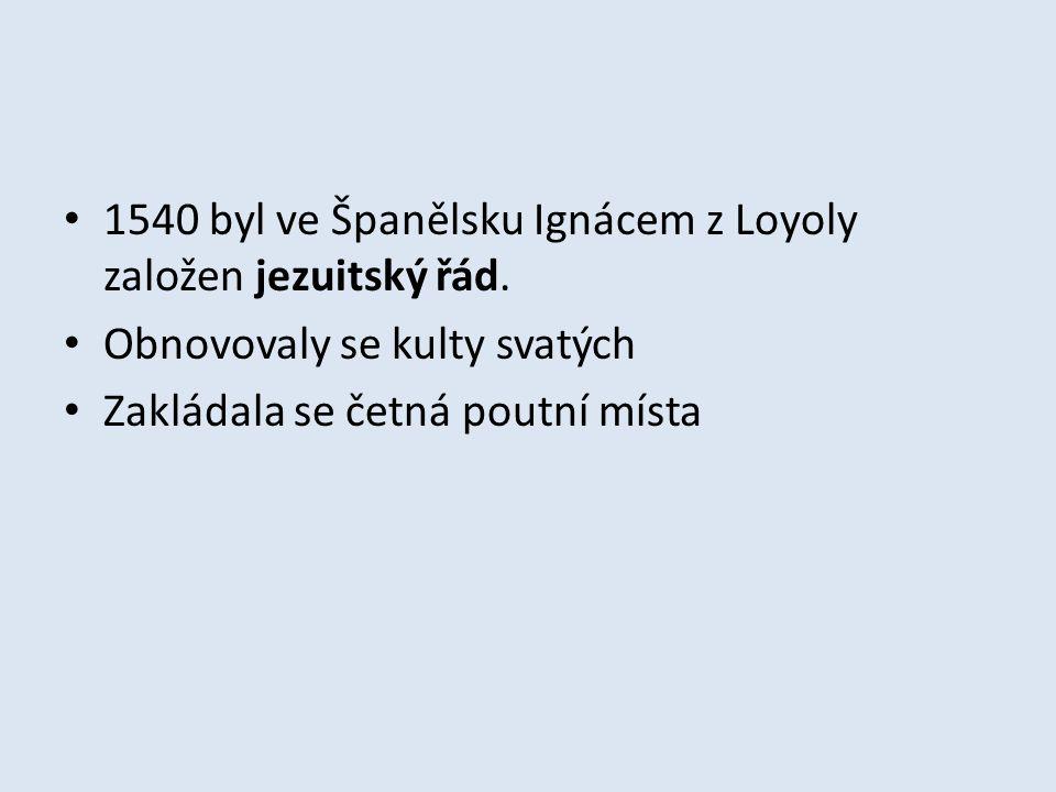 1540 byl ve Španělsku Ignácem z Loyoly založen jezuitský řád. Obnovovaly se kulty svatých Zakládala se četná poutní místa