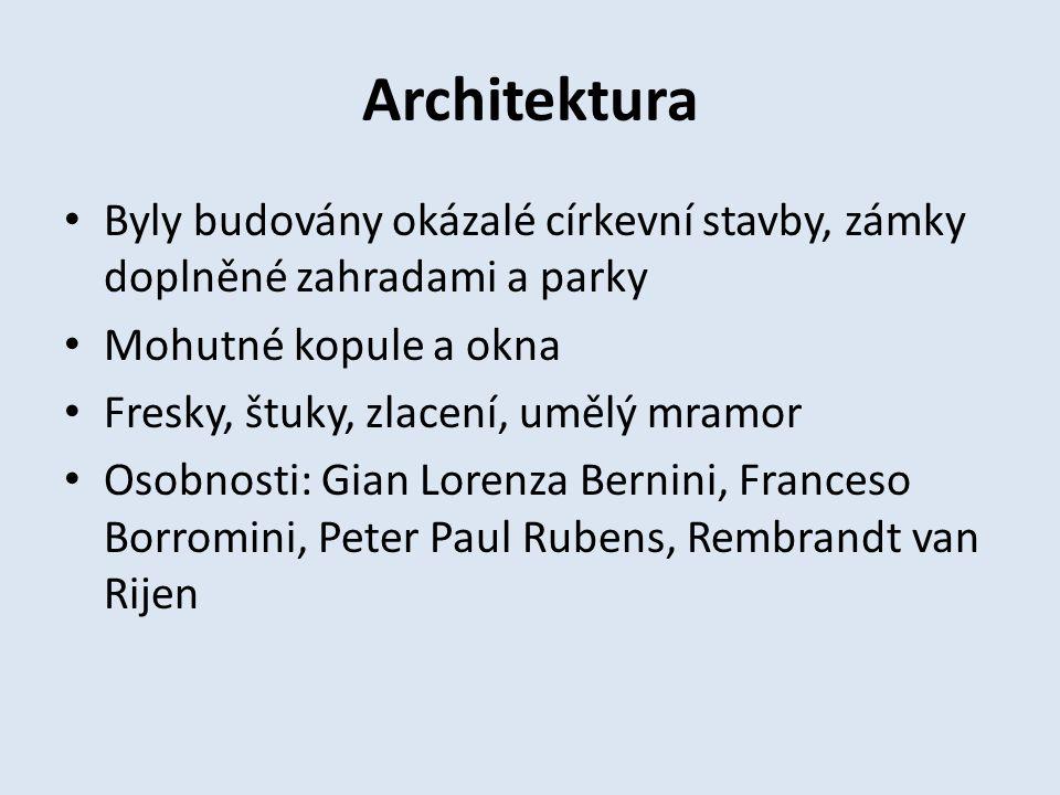 Architektura Byly budovány okázalé církevní stavby, zámky doplněné zahradami a parky Mohutné kopule a okna Fresky, štuky, zlacení, umělý mramor Osobno