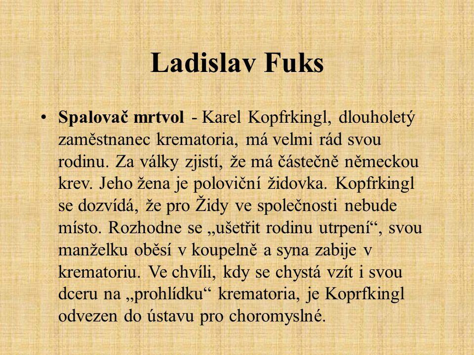 Ladislav Fuks Spalovač mrtvol - Karel Kopfrkingl, dlouholetý zaměstnanec krematoria, má velmi rád svou rodinu.