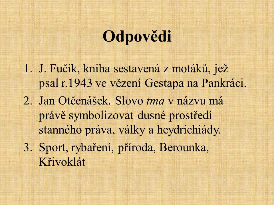 Odpovědi 1.J. Fučík, kniha sestavená z motáků, jež psal r.1943 ve vězení Gestapa na Pankráci.