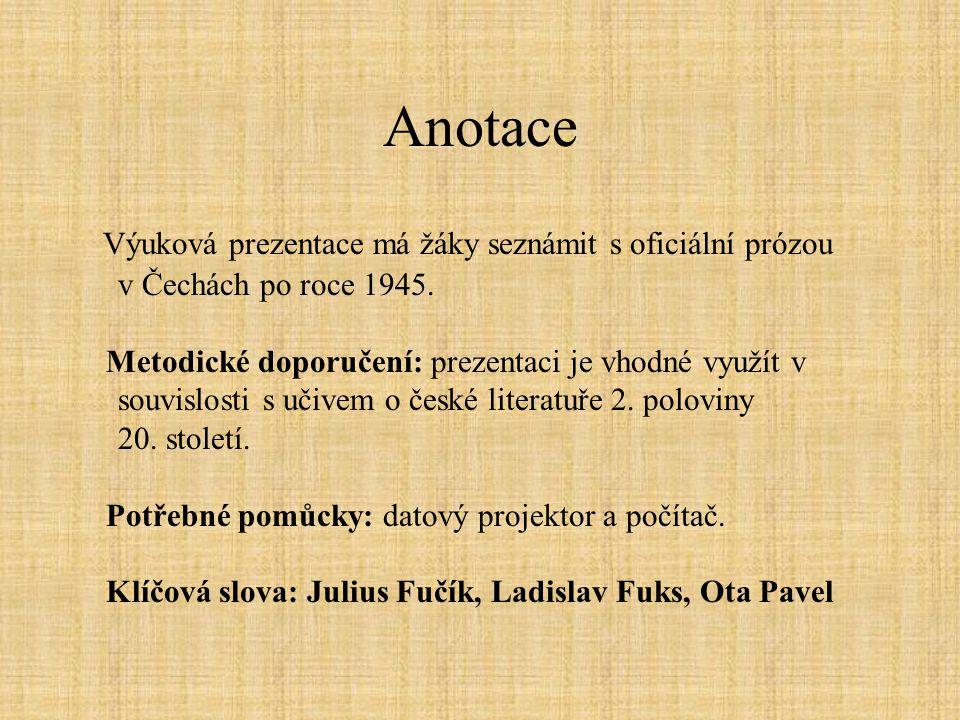 Anotace Výuková prezentace má žáky seznámit s oficiální prózou v Čechách po roce 1945.