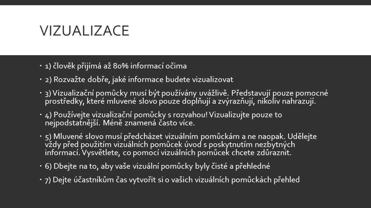 VIZUALIZACE  1) člověk přijímá až 80% informací očima  2) Rozvažte dobře, jaké informace budete vizualizovat  3) Vizualizační pomůcky musí být používány uvážlivě.