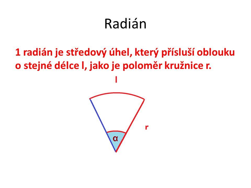 Radián 1 radián je středový úhel, který přísluší oblouku o stejné délce l, jako je poloměr kružnice r.